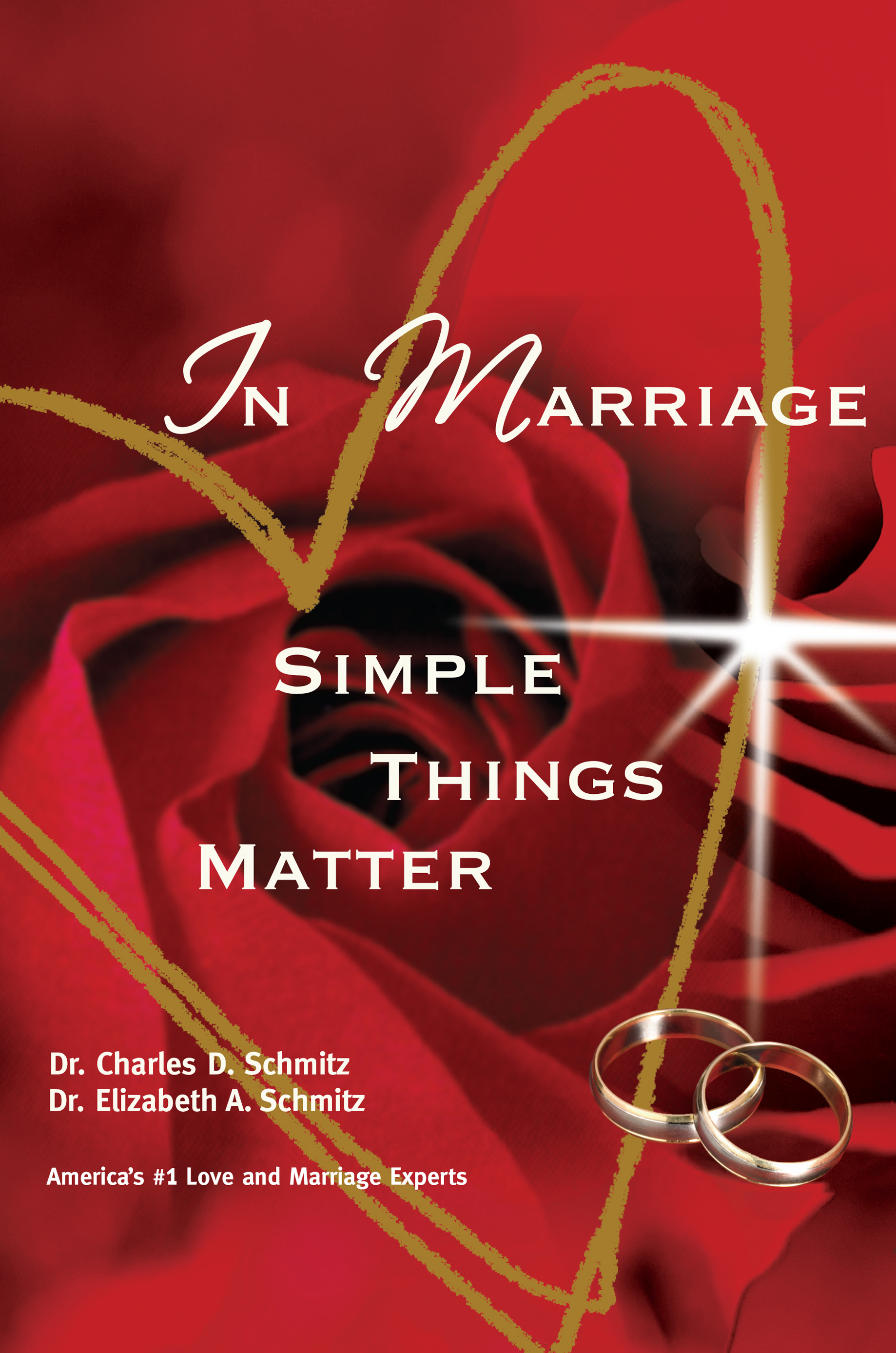 In Marriage Simple Things Matter by America's #1 Love and Marriage Experts, Dr. Charles D. Schmitz and Dr. Elizabeth A. Schmitz
