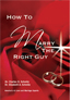 How to Marry the Right Guy by America's #1 Love and Marriage Experts, Dr. Charles D. Schmitz and Dr. Elizabeth A. Schmitz